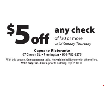$5 off any check of $30 or more. Valid Sunday-Thursday. With this coupon. One coupon per table. Not valid on holidays or with other offers. Valid only Sun.-Thurs. prior to ordering. Exp. 2-10-17.