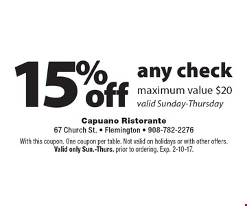 15% off any check maximum value $20. Valid Sunday-Thursday. With this coupon. One coupon per table. Not valid on holidays or with other offers.Valid only Sun.-Thurs. prior to ordering. Exp. 2-10-17.