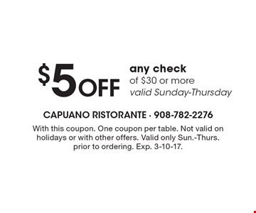 $5 off any check of $30 or more-valid Sunday-Thursday. With this coupon. One coupon per table. Not valid on holidays or with other offers. Valid only Sun.-Thurs. prior to ordering. Exp. 3-10-17.
