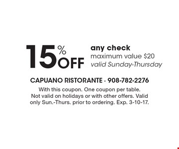 15% off any check (maximum value $20) valid Sunday-Thursday. With this coupon. One coupon per table. Not valid on holidays or with other offers. Valid only Sun.-Thurs. prior to ordering. Exp. 3-10-17.