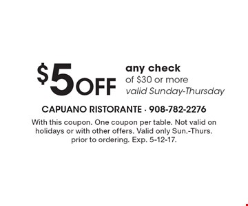 $5 Off any check of $30 or more. valid Sunday-Thursday. With this coupon. One coupon per table. Not valid on holidays or with other offers. Valid only Sun.-Thurs. prior to ordering. Exp. 5-12-17.