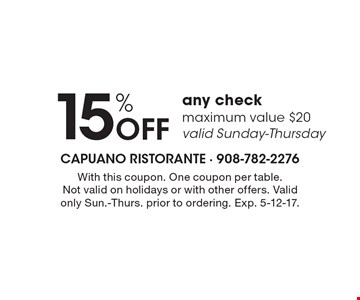 15% Off any check maximum value $20. valid Sunday-Thursday. With this coupon. One coupon per table.Not valid on holidays or with other offers. Valid only Sun.-Thurs. prior to ordering. Exp. 5-12-17.