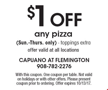 $1 OFF any pizza (Sun.-Thurs. only) - toppings extra offer valid at all locations. With this coupon. One coupon per table. Not valid on holidays or with other offers. Please present coupon prior to ordering. Offer expires 10/13/17.