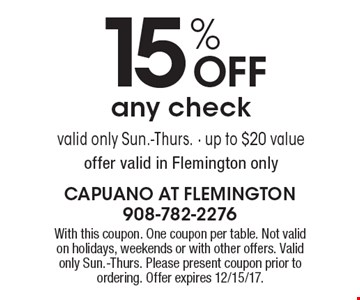 15% OFF any check. Valid only Sun.-Thurs. Up to $20 value. Offer valid in Flemington only. With this coupon. One coupon per table. Not valid on holidays, weekends or with other offers. Valid only Sun.-Thurs. Please present coupon prior to ordering. Offer expires 12/15/17.
