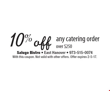 10% off any catering order over $250. With this coupon. Not valid with other offers. Offer expires 2-5-17.
