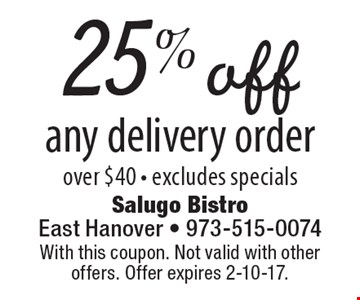 25% off any delivery order over $40 - excludes specials. With this coupon. Not valid with other offers. Offer expires 2-10-17.