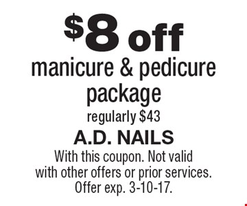 $8 off manicure & pedicure package regularly $43. With this coupon. Not valid with other offers or prior services.Offer exp. 3-10-17.