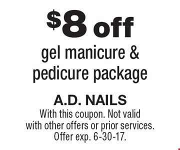 $8 off gel manicure & pedicure package. With this coupon. Not valid with other offers or prior services. Offer exp. 6-30-17.