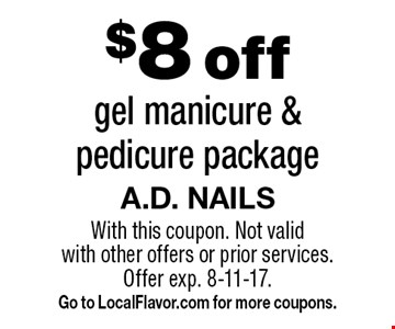 $8 off gel manicure & pedicure package. With this coupon. Not valid with other offers or prior services.Offer exp. 8-11-17. Go to LocalFlavor.com for more coupons.
