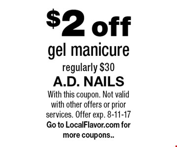 $2 off gel manicure, regularly $30. With this coupon. Not valid with other offers or prior services. Offer exp. 8-11-17 Go to LocalFlavor.com for more coupons..
