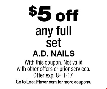 $5 off any full set. With this coupon. Not valid with other offers or prior services. Offer exp. 8-11-17. Go to LocalFlavor.com for more coupons.
