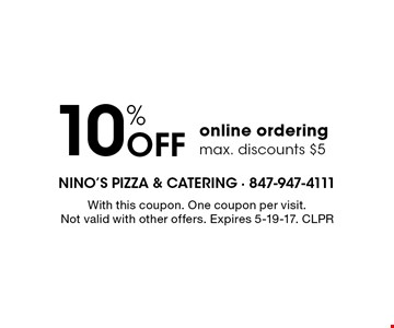 10% off online ordering. Max. discounts $5. With this coupon. One coupon per visit. Not valid with other offers. Expires 5-19-17. CLPR