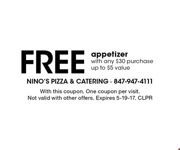 Free appetizer with any $30 purchase. Up to $5 value. With this coupon. One coupon per visit. Not valid with other offers. Expires 5-19-17. CLPR