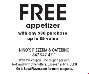 FREE appetizer with any $30 purchase up to $5 value. With this coupon. One coupon per visit. Not valid with other offers. Expires 12-1-17. CLPR. Go to LocalFlavor.com for more coupons.