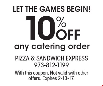 Let the games begin! 10% off any catering order. With this coupon. Not valid with other offers. Expires 2-10-17.