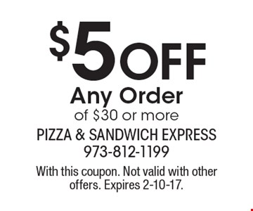 $5 off any order of $30 or more. With this coupon. Not valid with other offers. Expires 2-10-17.
