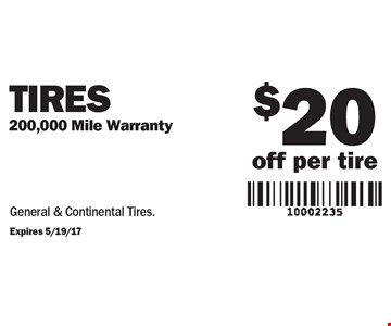 Tires $20 off per tire. 200,000 Mile Warranty. General & Continental Tires.. Expires 5/19/17