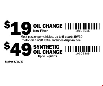 $19 Oil Change New Filter Most passenger vehicles, Up to 5 quarts 5W30 motor oil, 5w20 extra. Includes disposal fee OR $49 SYNTHETIC Oil Change Up to 5 quarts. Expires 8/11/17