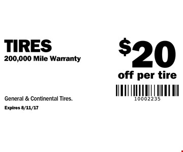 $20 off per tire Tires 200,000 Mile Warranty General & Continental Tires. Expires 8/11/17