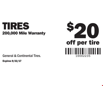 $20 off per tire Tires 200,000 Mile Warranty General & Continental Tires.. Expires 9/22/17