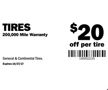 $20 off per tire Tires 200,000 Mile Warranty General & Continental Tires.. Expires 10/27/17