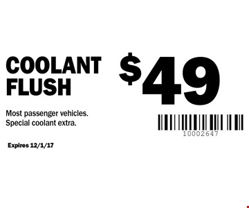 $49 Coolant flush. Most passenger vehicles. Special coolant extra. Expires 12/1/17