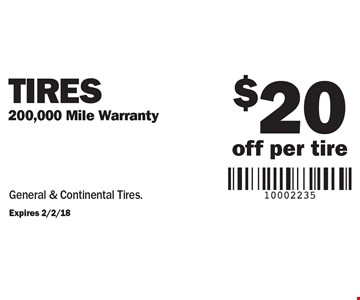 $20 off per tire Tires 200,000 Mile Warranty General & Continental Tires.. Expires 2/2/18