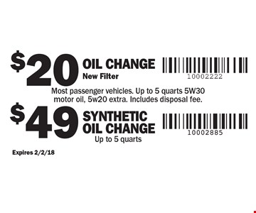 $20 Oil Change New Filter Most passenger vehicles. Up to 5 quarts 5W30 motor oil, 5w20 extra. Includes disposal fee.. $49 SYNTHETIC Oil Change Up to 5 quarts. Expires 2/2/18