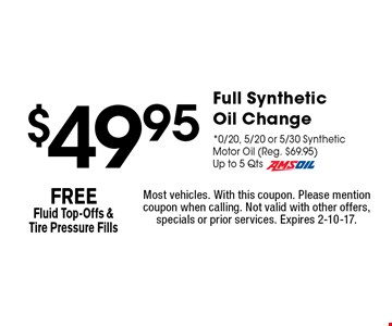 $49.95 Full Synthetic Oil Change. 0/20, 5/20 or 5/30 Synthetic Motor Oil (Reg. $69.95) Up to 5 Qts Amsoil. Most vehicles. With this coupon. Please mention coupon when calling. Not valid with other offers, specials or prior services. Expires 2-10-17.