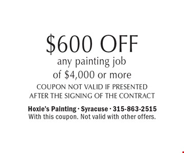 $600 OFF any painting job of $4,000 or more. Coupon not valid if presented after the signing of the contract. With this coupon. Not valid with other offers.