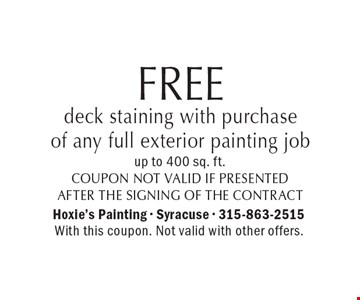 FREE deck staining with purchase of any full exterior painting job up to 400 sq. ft. Coupon not valid if presented after the signing of the contract. With this coupon. Not valid with other offers.