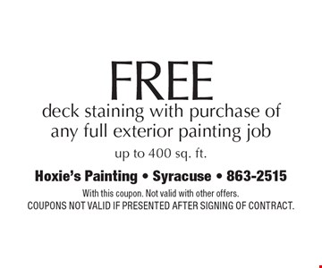 Free Deck Staining With Purchase Of Any Full Exterior Painting Job. Up to 400 sq. ft. With this coupon. Not valid with other offers. Coupons not valid if presented after signing of contract.