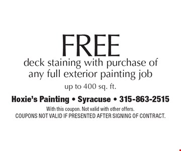 free deck staining with purchase of any full exterior painting job up to 400 sq. ft. With this coupon. Not valid with other offers. Coupons not valid if presented after signing of contract.