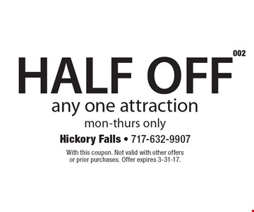 HALF OFF any one attraction mon-thurs only. With this coupon. Not valid with other offers or prior purchases. Offer expires 3-31-17.