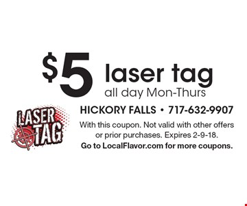 $5 laser tag all day Mon-Thurs. With this coupon. Not valid with other offers or prior purchases. Expires 2-9-18. Go to LocalFlavor.com for more coupons.