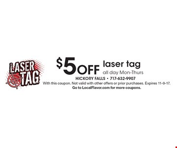$5 Off laser tag all day Mon-Thurs. With this coupon. Not valid with other offers or prior purchases. Expires 11-9-17. Go to LocalFlavor.com for more coupons.