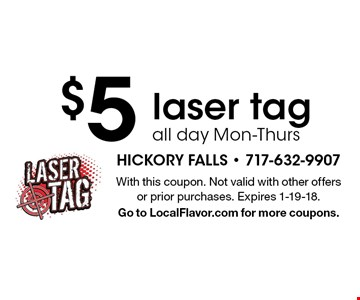 $5 laser tag all day Mon-Thurs. With this coupon. Not valid with other offers or prior purchases. Expires 1-19-18. Go to LocalFlavor.com for more coupons.