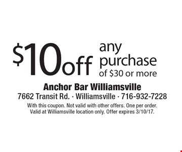 $10 off any purchase of $30 or more. With this coupon. Not valid with other offers. One per order. Valid at Williamsville location only. Offer expires 3/10/17.