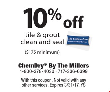 10% off tile & grout clean and seal ($175 minimum). With this coupon. Not valid with anyother services. Expires 3/31/17. YS