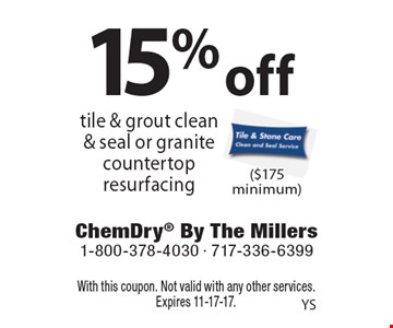 15% off tile & grout clean & seal or granite countertop resurfacing ($175 minimum). With this coupon. Not valid with any other services. Expires 11-17-17.