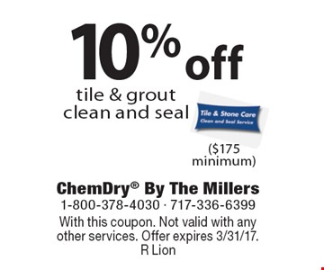 10% off tile & grout clean and seal ($175 minimum). With this coupon. Not valid with anyother services. Offer expires 3/31/17. R Lion