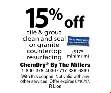 15% off tile & grout clean and seal or granite countertop resurfacing ($175 minimum). With this coupon. Not valid with anyother services. Offer expires 6/16/17. R Lion