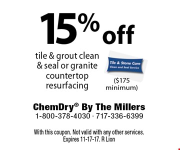 15% off tile & grout clean & seal or granite countertop resurfacing ($175 minimum). With this coupon. Not valid with any other services. Expires 11-17-17. R Lion