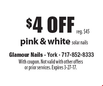 $4 off pink & white solar nails. Reg. $45. With coupon. Not valid with other offers or prior services. Expires 3-27-17.