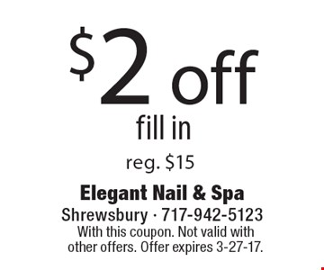 $2 off fill in. Reg. $15. With this coupon. Not valid with other offers. Offer expires 3-27-17.