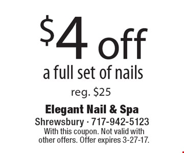 $4 off a full set of nails. Reg. $25. With this coupon. Not valid with other offers. Offer expires 3-27-17.