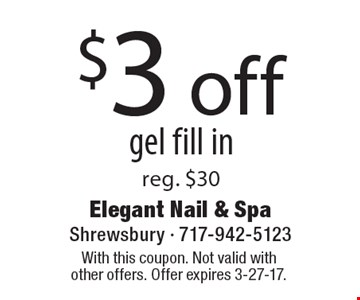 $3 off gel fill in. Reg. $30. With this coupon. Not valid with other offers. Offer expires 3-27-17.