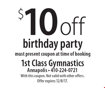 $10 off birthday party must present coupon at time of booking. With this coupon. Not valid with other offers. Offer expires 12/8/17.