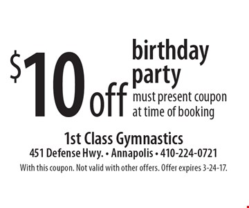 $10 off birthday party. Must present coupon at time of booking. With this coupon. Not valid with other offers. Offer expires 3-24-17.