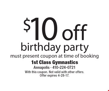 $10 off birthday party must present coupon at time of booking. With this coupon. Not valid with other offers. Offer expires 4-28-17.